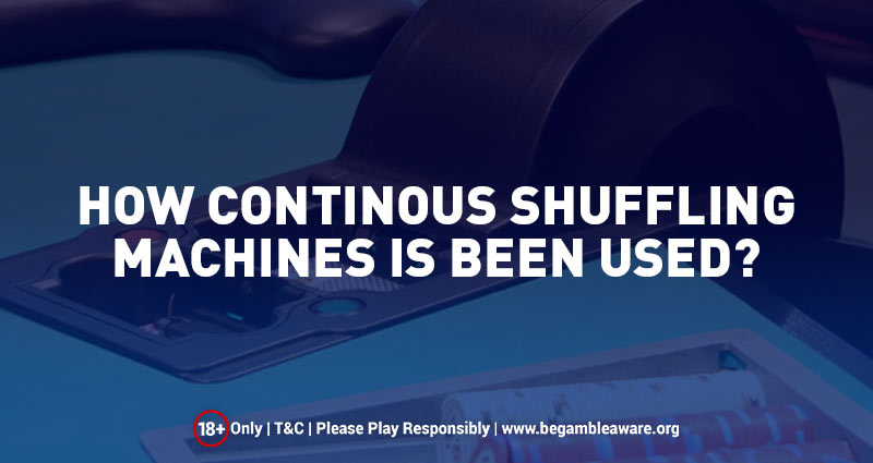 How Continuous Shuffling Machines is been used?