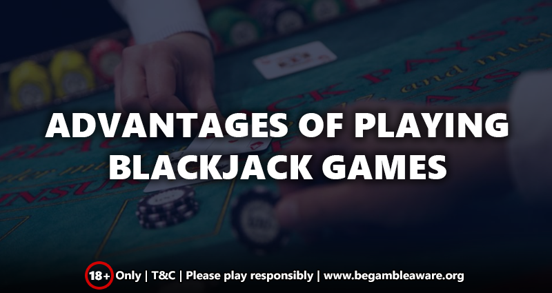 Advantages of Playing Blackjack Games Online