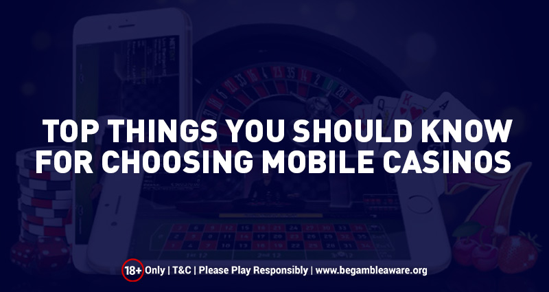 Top Things You Should Know For Choosing Mobile Casinos