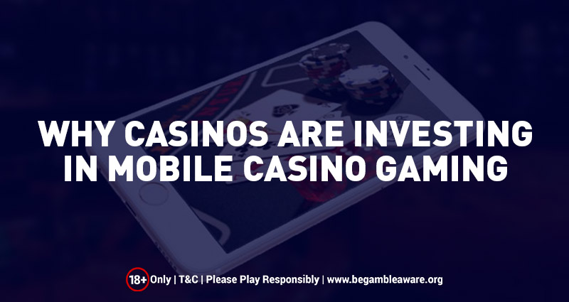 Why Casinos are investing in Mobile Casino Gaming?