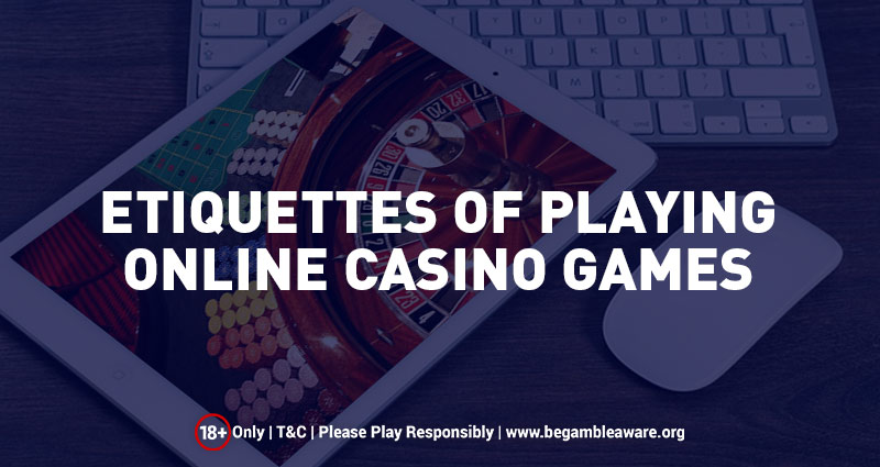 Etiquettes of Playing Online Casino Games