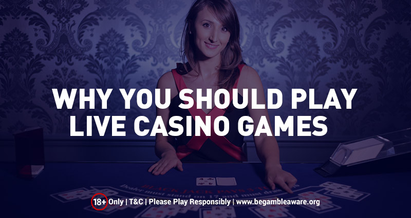 Why You Should Play Live Casino Games?