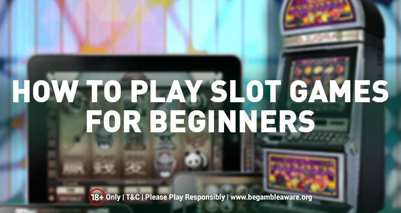 How to Play Slot Games- for Beginners?